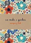 We Made a Garden by Margery Fish (Hardback, 2016)