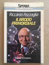 IL BRODO PRIMORDIALE - Riccardo Pazzaglia - Rizzoli - 1985