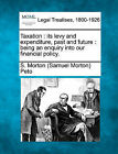 Taxation: Its Levy and Expenditure, Past and Future: Being an Enquiry Into Our Financial Policy. by S Morton Peto (Paperback / softback, 2010)