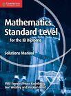 Mathematics for the Ib Diploma Standard Level Solutions Manual by Paul Fannon, Vesna Kadelburg, Ben Woolley, Stephen Ward (Paperback, 2016)