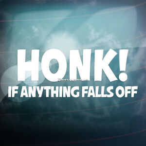 HONK IF ANYTHING FALLS OFF! Funny Car,Bumper,Win<wbr/>dow JDM EURO Vinyl Decal Sticker