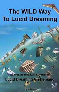 THE WILD WAY TO LUCID DREAMING - BY SLIDER - THE FIRST BOOK ON WILDS!