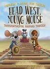Head West, Young Mouse: Transcontinental Railroad Traveler Book 3: Transcontinental Railroad Traveler Book 3 by Philip M Horender (Hardback, 2013)