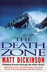 The Death Zone: Climbing Everest Through the Killer Storm by Matt Dickinson (Paperback, 1998)