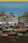 Building States and Markets After Communism: The Perils of Polarized Democracy by Timothy M. Frye (Paperback, 2010)