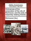 Ordinances of the Corporation of the City of Richmond, and the Acts of Assembly Relating Thereto. by Gale, Sabin Americana (Paperback / softback, 2012)