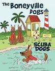 The Boneyville Dogs - Scuba Dogs by Jill Escher 9781456719081 (paperback 2011)