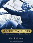 American Isis The Life and Art of Sylvia Plath by Carl Rollyson 9781452641850