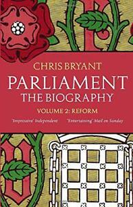 Parliament-The-Biography-Volume-II-Reform-by-Bryant-Chris-NEW-Book-FREE