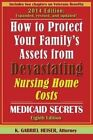 How to Protect Your Family's Assets from Devastating Nursing Home Costs: Medicaid Secrets (8th Edition) by K Gabriel Heiser (Paperback / softback, 2014)