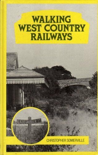 Walking West Country Railways, Somerville, Christopher, Excellent Book