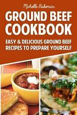 Ground Beef Cookbook : Easy and Delicious Ground Beef Recipes to Prepare...