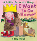 I Want to Go Home! by Tony Ross (Paperback, 2009)