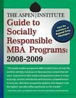 The Aspen Institute Guide to Socially Responsible MBA Programs: 2008-2009 by Berrett-Koehler (Paperback, 2009)