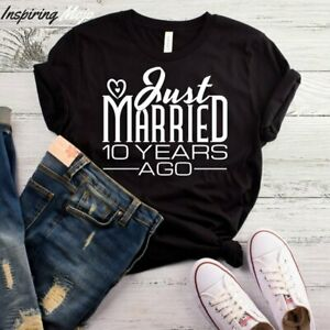 Just Married 10 Years Ago T Shirt 10 Year Wedding Anniversary 10th Wedding Ann Ebay