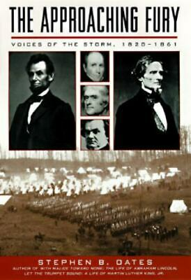 The Approaching Fury : Voices of the Storm, 1820-1861 by Stephen B. Oates  9780060167844   eBay