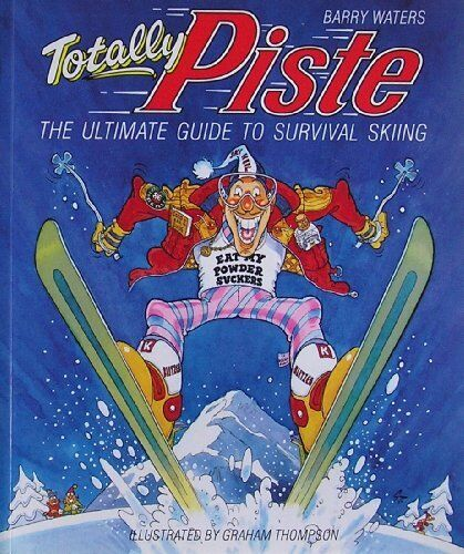 Totally Piste: A Survival Guide to Skiing: Ultimate Guide to Survival Skiing (P