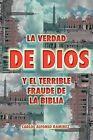 La Verdad de Dios y El Terrible Fraude de La Biblia by Carlos Alfonso Ram Rez (Paperback / softback, 2011)