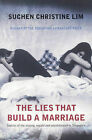 The Lies That Build a Marriage: Stories from the Unsung, Unsaid and Uncelebrated in Singapore by Suchen Christine Lim (Paperback, 2007)