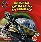 What Do Animals Do in Summer? by Rebecca Felix (Hardback, 2014)