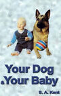 Your Dog and Your Baby: A Practical Guide by Silvia Kent (Paperback, 1998)