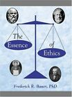 The Essence of Ethics by Frederick R Bauer (Paperback / softback, 2014)