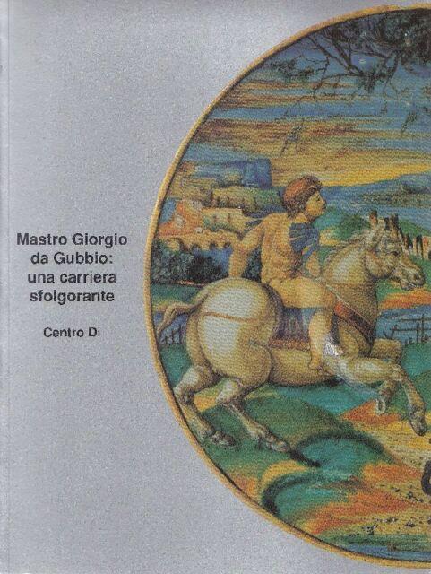 BOJANI Gian Carlo - Mastro Giorgio da Gubbio: una carriera sfolgorante