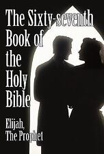 The Sixty-Seventh Book of the Holy Bible by Elijah the Prophet as God...