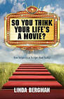 So You Think Your Life's a Movie? - Ten Steps to a Script That Sells by Linda J Bergman (Paperback / softback, 2011)