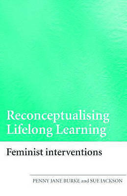 Reconceptualising Lifelong Learning: Feminist Interventions by Penny Jane Burke,