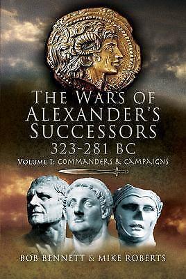 Wars of Alexander's Successors 323-281 BC: Volume 2: Battles and Tactics, Bennet