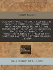 Comfort from the Cradle, as Well as from the Crosse of Christ Being Meditations Upon Isaiah 9.6. the Substance Whereof Was Delivered in Two Sermons: Preacht at Winchester Upon the Feast of the Nativitie Last Past / By Tho. Bradley ... (1650) by Thomas Bradley (Paperback / softback, 2011)