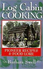 Log Cabin Cooking : Pioneer Recipes and Food Lore by Barbara Swell (1996, Paperback)