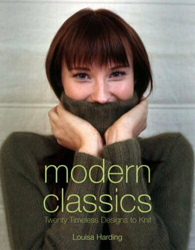 Modern Classics: Twenty Handknit Classics for the Modern Woman By Louisa Hardin