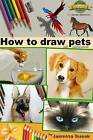 How to Draw Pets: With Colored Pencils by Jasmina Susak (Paperback / softback, 2015)