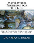 Math Word Problems for the GRE: When Plugging Numbers Into Formulas Just Isn't Enough by Dr Nancy L Nolan (Paperback / softback, 2010)