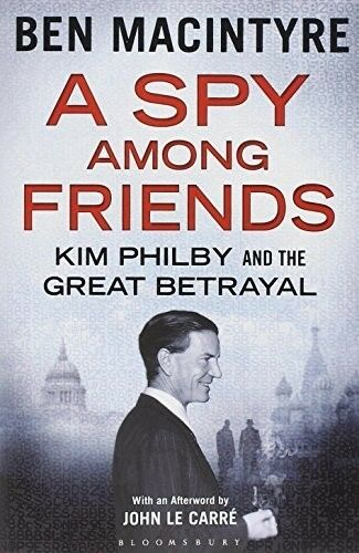 A Spy Among Friends: Kim Philby and the Great Betrayal - New Book Macintyre, Ben
