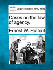 Cases on the Law of Agency. by Ernest W Huffcut (Paperback / softback, 2010)