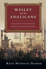 Wesley and the Anglicans : Political Division in Early Evangelicalism by Ryan...