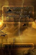 Kingdom of Darkness in a Fallen World : The Truth and Origin Behind What's...