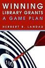 Winning Library Grants: A Game Plan by Herbert B. Landau (Paperback, 2010)