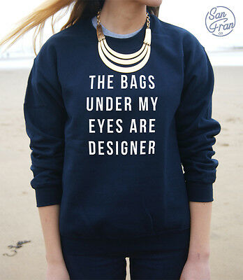 *The Bags Under My Eyes Are Designer Jumper Sweater Sweatshirt Top Tumblr Vogue*