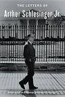 The Letters of Arthur Schlesinger, Jr. by Arthur Meier Schlesinger (Hardback, 2013)