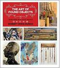The Art of Found Objects: Interviews with Texas Artists by Robert Craig Bunch (Hardback, 2016)