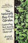 Naturally Bug-Free Garden : Controlling Pest Insects Without Chemicals by Anna Hess (2015, Paperback)