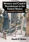 Women and Capital Punishment in the United States: An Analytical History by David V. Baker (Paperback, 2016)