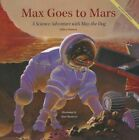 Max Goes to Mars: A Science Adventure with Max the Dog by Jeffrey D. Bennett (Hardback, 2015)