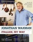 Italian, My Way: More Than 150 Simple and Inspired Recipes That Breathe New Life Into Italian Classics by Jonathan Waxman (Hardback, 2011)