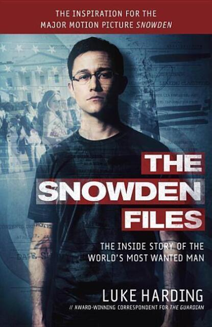 The Snowden Files (Movie Tie in Edition): The Inside Story of the World's...