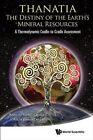 Thanatia: the Destiny of the Earth's Mineral Resources: A Thermodynamic Cradle-to-Cradle Assessment by Alicia Valero Delgado, Antonio Valero Capilla (Hardback, 2014)